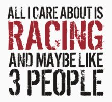 Awesome 'All I Care About Is Racing And Maybe Like 3 People' Tshirt, Accessories and Gifts by Albany Retro