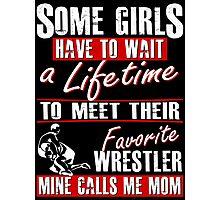 My Favorite Wrestler Calls Me Mom Photographic Print