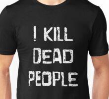 I Kill Dead People Unisex T-Shirt