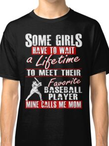 My Favorite Baseball Player Calls Me Mom Classic T-Shirt