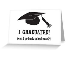 I Graduated!  Can I go back to bed now? Greeting Card