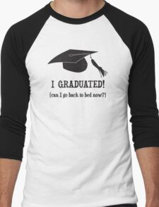 I Graduated!  Can I go back to bed now? Men's Baseball ¾ T-Shirt