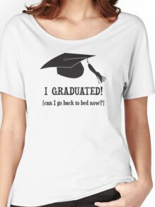 I Graduated!  Can I go back to bed now? Women's Relaxed Fit T-Shirt