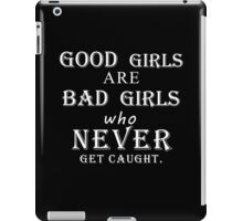Good girls are bad girls who never get caught (white) iPad Case/Skin