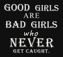 Good girls are bad girls who never get caught (white) by poppyflower