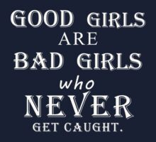 Good girls are bad girls who never get caught (white) Kids Clothes