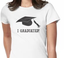I Graduated!  Womens Fitted T-Shirt