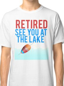 Retired See You At The Lake Classic T-Shirt