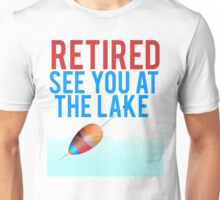 Retired See You At The Lake Unisex T-Shirt