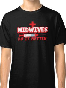 Midwives do it better! with needle Classic T-Shirt