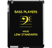 Bass Players Have Low Standards iPad Case/Skin