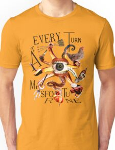 At Every Turn Misfortune Unisex T-Shirt