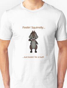 Feelin' Squirrelly T-Shirt