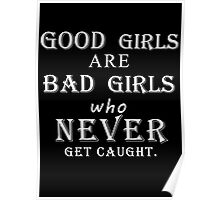 Good girls are bad girls who never get caught (white) Poster