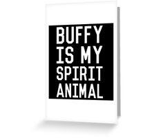 Buffy is my Spirit Animal_White Greeting Card