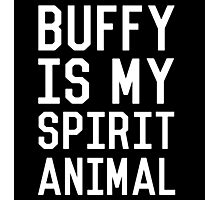 Buffy is my Spirit Animal_White Photographic Print
