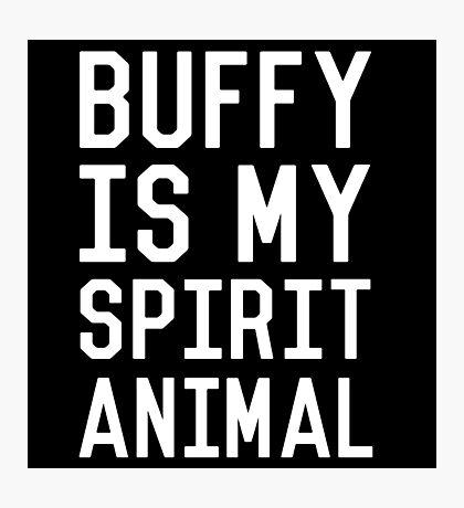 Buffy is my Spirit Animal_White Photographic Print