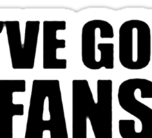 You've Got No Fans (Wealdstone Raider) Sticker