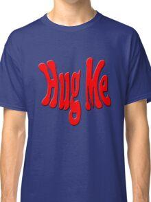 Hug Me Classic T-Shirt