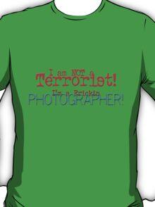 I am not a Terrorist -- I'm a frickin' Photographer! T-Shirt