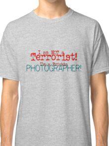 I am not a Terrorist -- I'm a frickin' Photographer! Classic T-Shirt