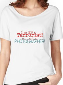 I am not a Terrorist -- I'm a frickin' Photographer! Women's Relaxed Fit T-Shirt