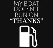 """My Boat Doesn't Run on """"THANKS"""" by kingoftshirts"""