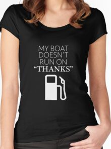 "My Boat Doesn't Run on ""THANKS"" Women's Fitted Scoop T-Shirt"