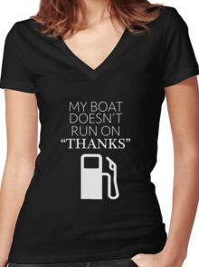 "My Boat Doesn't Run on ""THANKS"" Women's Fitted V-Neck T-Shirt"
