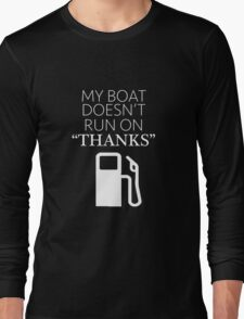 """My Boat Doesn't Run on """"THANKS"""" Long Sleeve T-Shirt"""