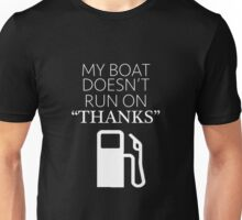 "My Boat Doesn't Run on ""THANKS"" Unisex T-Shirt"