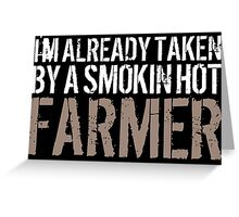 Funny 'I'm Already Taken By a Smokin' Hot Farmer' T-Shirt and Accessories Greeting Card