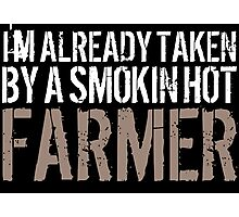Funny 'I'm Already Taken By a Smokin' Hot Farmer' T-Shirt and Accessories Photographic Print