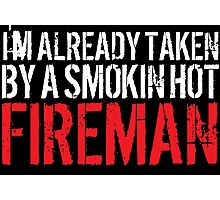 Funny 'I'm Already Taken By a Smokin' Hot Fireman' T-Shirt and Accessories Photographic Print