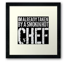 Funny 'I'm Already Taken By a Smokin' Hot Chef' T-Shirt and Accessories Framed Print