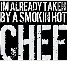 Funny 'I'm Already Taken By a Smokin' Hot Chef' T-Shirt and Accessories Photographic Print