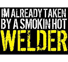 Funny 'I'm Already Taken By a Smokin' Hot Welder' T-Shirt and Accessories Photographic Print