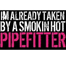 Funny 'I'm Already Taken By a Smokin' Hot Pipefitter' T-Shirt and Accessories Photographic Print