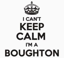 I cant keep calm Im a BOUGHTON by icant