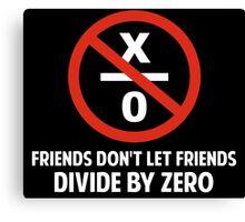 Friends Don't Divide by Zero Canvas Print