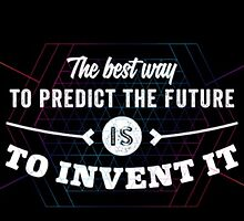 The Best Way To Predict The Future Is To Invent It! by annray