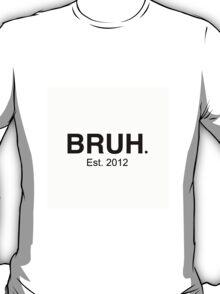 Bruh Est. 2012 Design T-Shirt