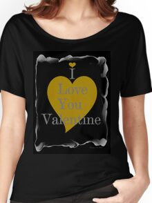 I LOVE YOU VALENTINE Women's Relaxed Fit T-Shirt