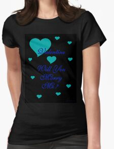 VALENTINE , WILL YOU MARRY ME T-Shirt