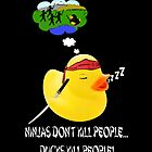 Ninjas don&#x27;t kill people,,, Ducks kill people! by Trevor Patterson