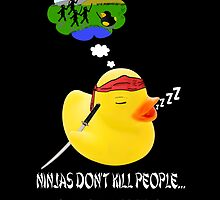 Ninjas don't kill people,,, Ducks kill people! by Trevor Patterson