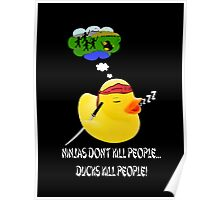 Ninjas don't kill people,,, Ducks kill people! Poster