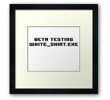 Beta Testing White Shirt Exe Framed Print