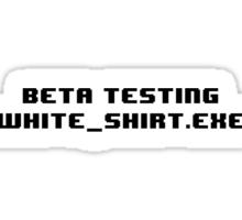Beta Testing White Shirt Exe Sticker