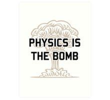 Physics is the Nuclear Bomb Art Print